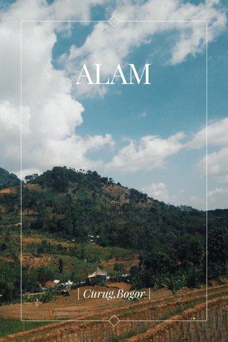 ALAM | Curug,Bogor |