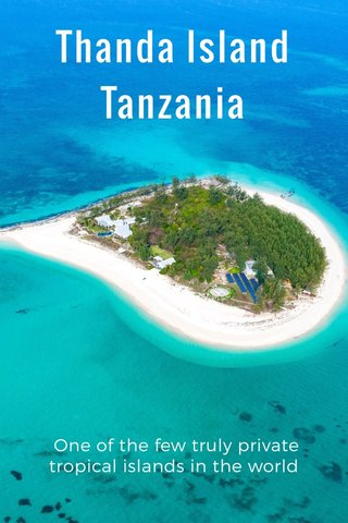Thanda Island Tanzania One of the few truly private tropical islands in the world