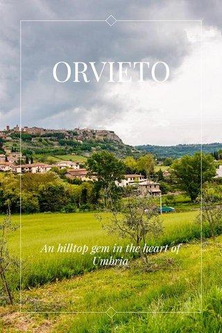 ORVIETO An hilltop gem in the heart of Umbria