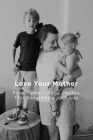 Love Your Mother Free Mama + Baby Photos This Saturday 9 - 10:30a