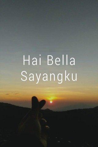 Hai Bella Sayangku