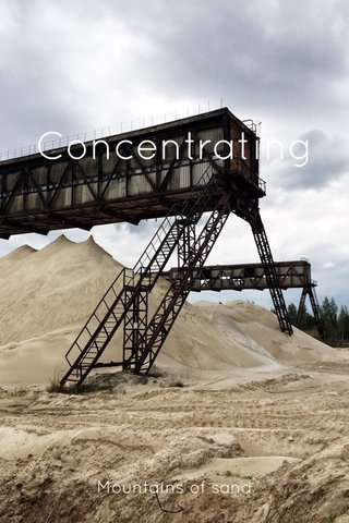Concentrating Mountains of sand