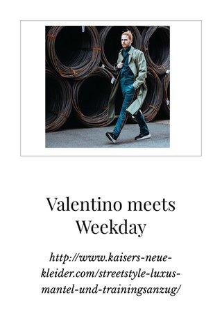 Valentino meets Weekday