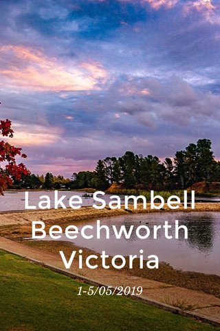 Lake Sambell Beechworth Victoria 1-5/05/2019