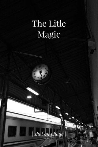 The Litle Magic | shot on phone |
