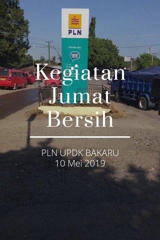 Kegiatan Jumat Bersih PLN UPDK BAKARU 10 Mei 2019