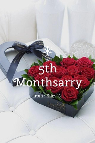 5th Monthsarry from : Kiley ♡