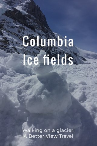 Columbia Ice fields Walking on a glacier! A Better View Travel