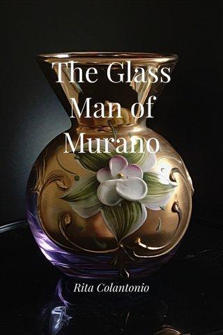 The Glass Man of Murano Rita Colantonio