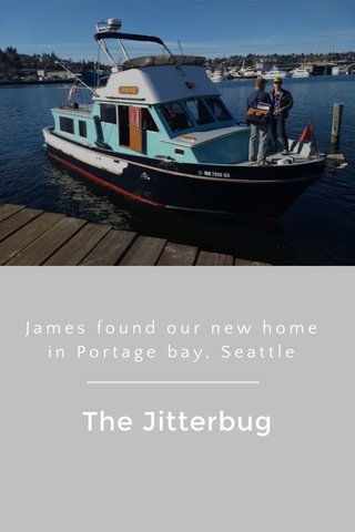 The Jitterbug James found our new home in Portage bay, Seattle