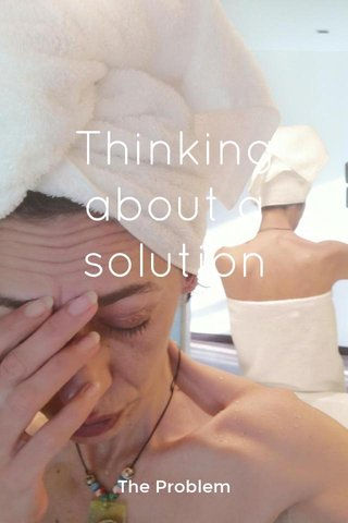 Thinking about a solution The Problem