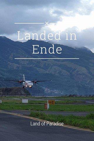 Landed in Ende Land of Paradise