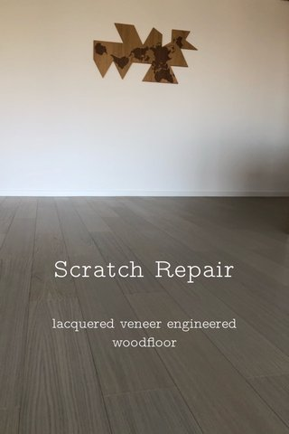 Scratch Repair lacquered veneer engineered woodfloor