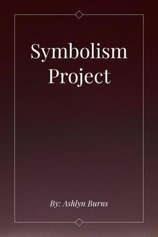 Symbolism Project By: Ashlyn Burns