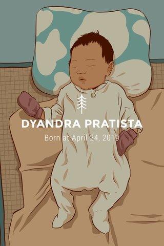 DYANDRA PRATISTA Born at April 24, 2019