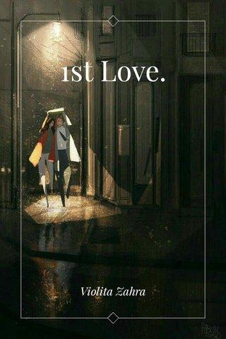 1st Love. Violita Zahra