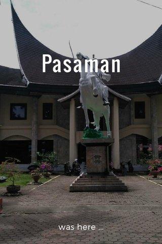 Pasaman was here ...