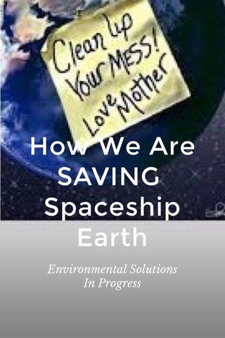 How We Are SAVING Spaceship Earth Environmental Solutions In Progress