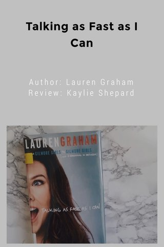 Talking as Fast as I Can Author: Lauren Graham Review: Kaylie Shepard