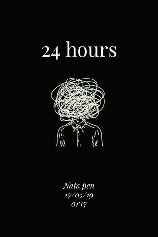 24 hours Nata pen 17/05/19 01:17