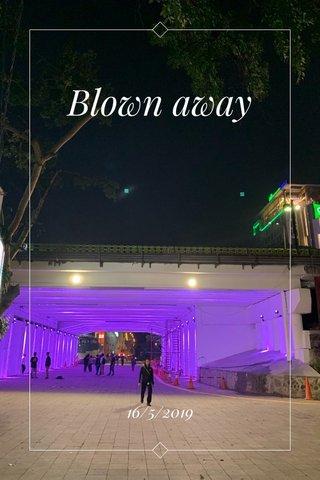 Blown away 16/5/2019