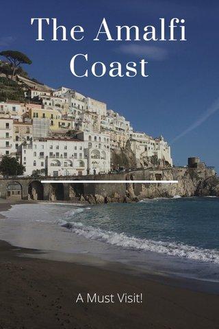 The Amalfi Coast A Must Visit!