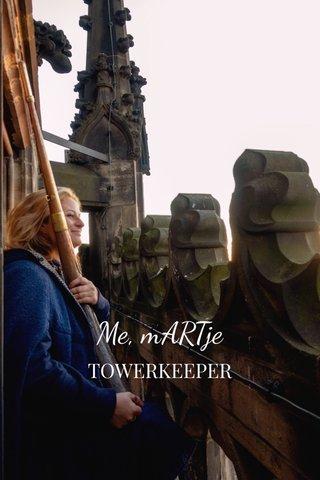 Me, mARTje TOWERKEEPER