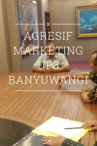AGRESIF MARKETING UP3 BANYUWANGI