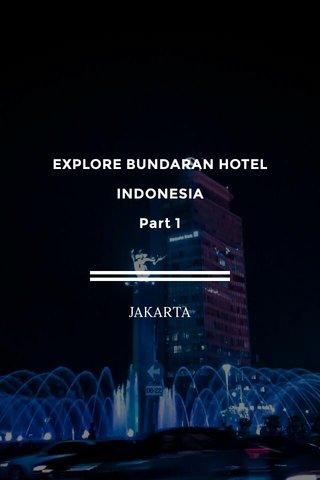 EXPLORE BUNDARAN HOTEL INDONESIA Part 1 JAKARTA