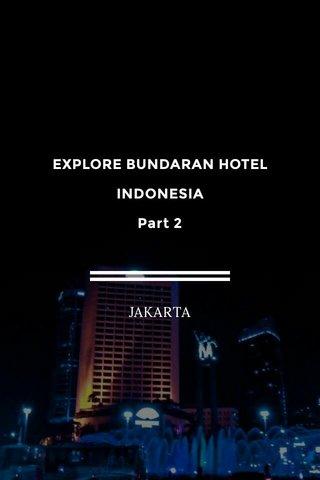 EXPLORE BUNDARAN HOTEL INDONESIA Part 2 JAKARTA