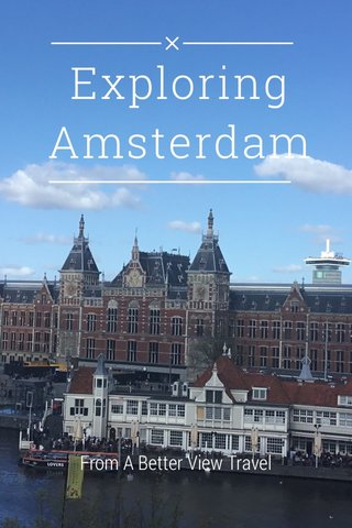 Exploring Amsterdam From A Better View Travel