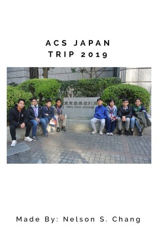 ACS JAPAN TRIP 2019 Made By: Nelson S. Chang