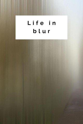 Life in blur