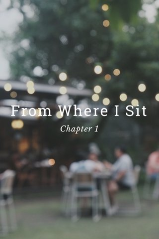 From Where I Sit Chapter 1