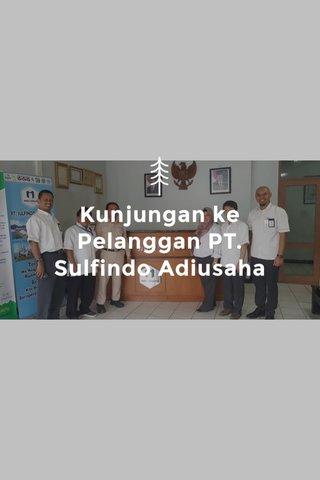 Kunjungan ke Pelanggan PT. Sulfindo Adiusaha