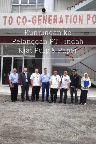 Kunjungan ke Pelanggan PT . indah Kiat Pulp & Paper