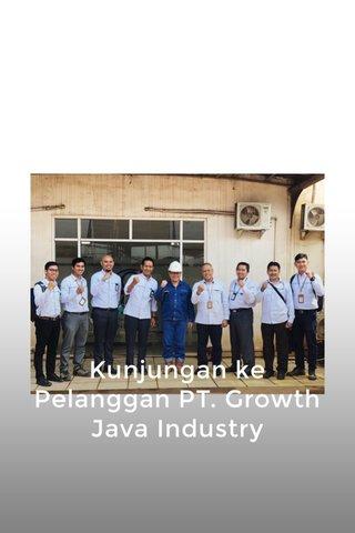 Kunjungan ke Pelanggan PT. Growth Java Industry