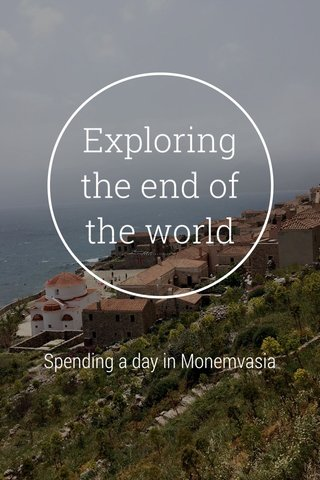 Exploring the end of the world Spending a day in Monemvasia