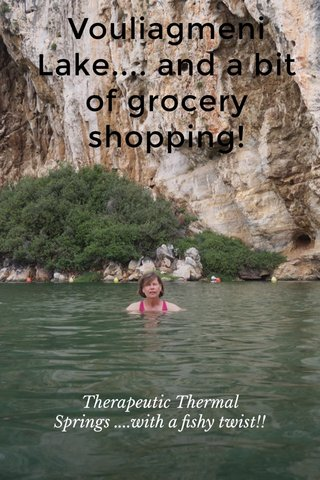 Vouliagmeni Lake.... and a bit of grocery shopping! Therapeutic Thermal Springs ....with a fishy twist!!