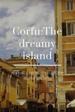 Corfu:The dreamy island A small journey through the island of Corfu