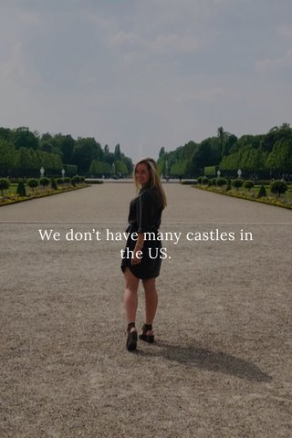 We don't have many castles in the US.