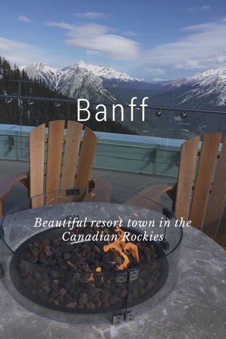Banff Beautiful resort town in the Canadian Rockies