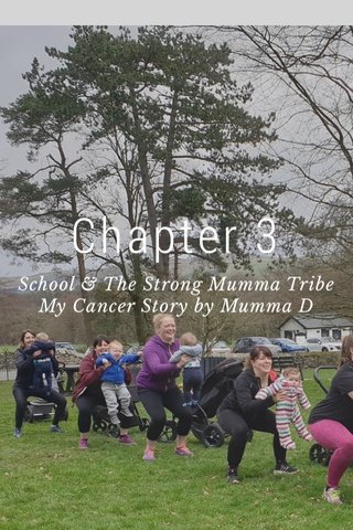 Chapter 3 School & The Strong Mumma Tribe My Cancer Story by Mumma D