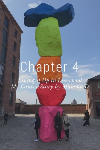 Chapter 4 Living it Up in Liverpool My Cancer Story by Mumma D