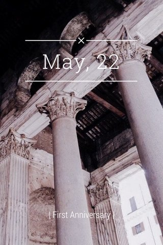 May, 22 | First Anniversary |