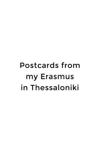 Postcards from my Erasmus in Thessaloniki