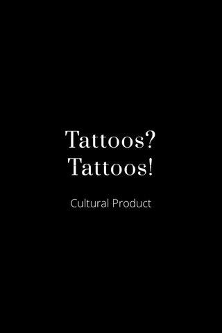 Tattoos? Tattoos!