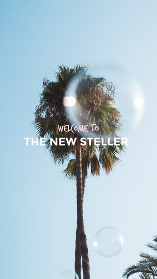 THE NEW STELLER WELCOME TO