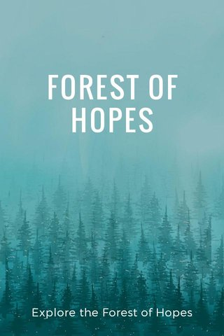 FOREST OF HOPES Explore the Forest of Hopes