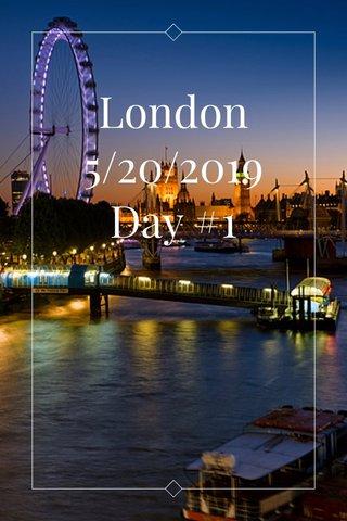 London 5/20/2019 Day #1